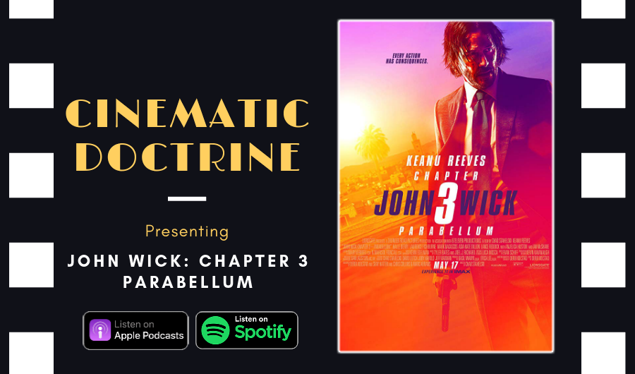 Cinematic Doctrine Christian Movie Podcast Reviews Keanu Reeves John Wick 3 Parabellum CinDoc