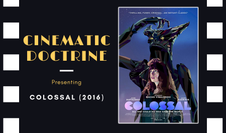 Cinematic Doctrine Christian Movie Podcast Reviews Anne Hathaway Colossal