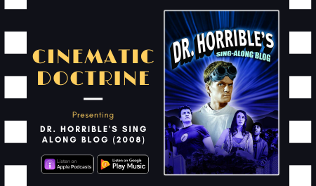 Cinematic Doctrine Christian Movie Podcast Reviews Joss Whedon Neil Patrick Harris Dr Horribles Sing Along Blog