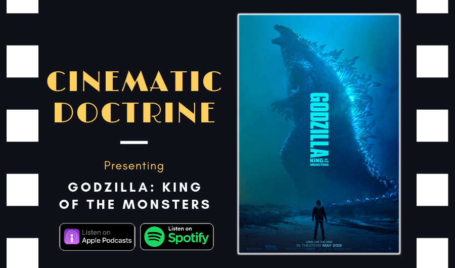 Cinematic Doctrine Christian Movie Podcast Reviews Millie Bobby Brown Godzilla 2 King of the Monsters Monsterverse