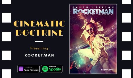Cinematic Doctrine Christian Movie Podcast Reviews Elton John Taron Egerton Rocketman