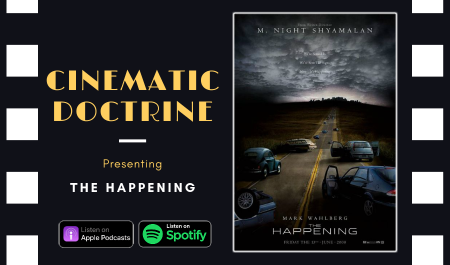 Cinematic Doctrine Christian Movie Podcast Reviews M Night Shyamalan The Happening