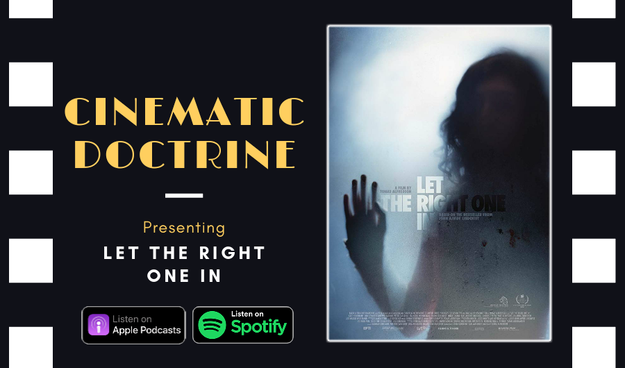 Cinematic Doctrine Christian Movie Podcast Reviews Vampire Let the Right One In