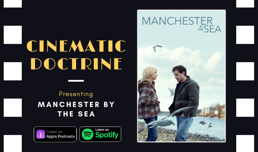 Cinematic Doctrine Christian Movie Podcast Reviews Casey Affleck Michelle Williams Manchester by the Sea
