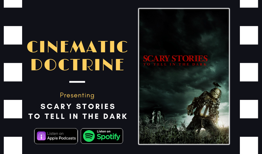 Cinematic Doctrine Christian Movie Podcast Reviews Guillermo Del Toro Scary Stories to Tell in the Dark