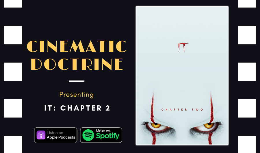 Cinematic Doctrine Christian Movie Podcast Reviews Stephen King It Chapter Two Pennywise CinDoc
