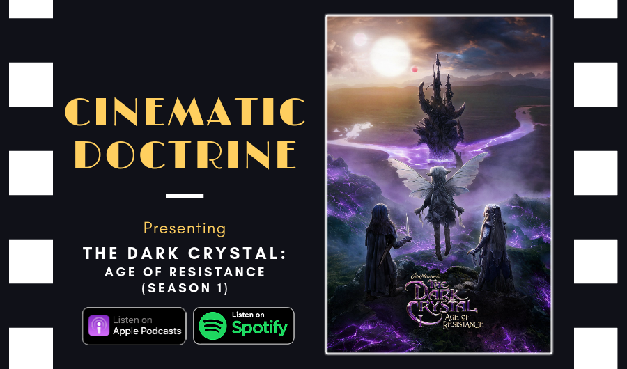 Cinematic Doctrine Christian Movie Podcast Reviews Jim Henson Netflix The Dark Crystal Age of Resistance