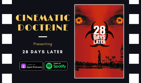 Cinematic Doctrine Christian Movie Podcast Reviews Zombie 28 Days Later