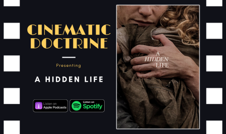 Cinematic Doctrine Christian Movie Podcast Reviews Terrence Malick A Hidden Life CinDoc