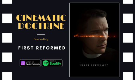 Cinematic Doctrine Christian Movie Podcast Reviews Ethan Hawke First Reformed CinDoc