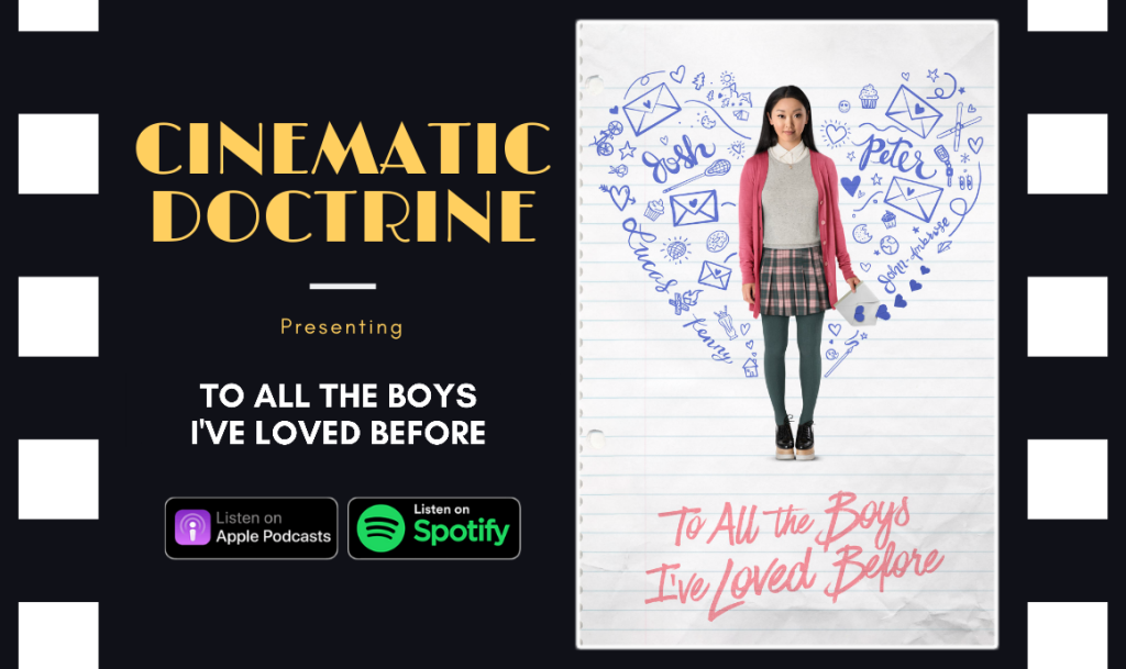 Cinematic Doctrine Christian Movie Podcast Reviews Netflix To All the Boys I've Loved Before