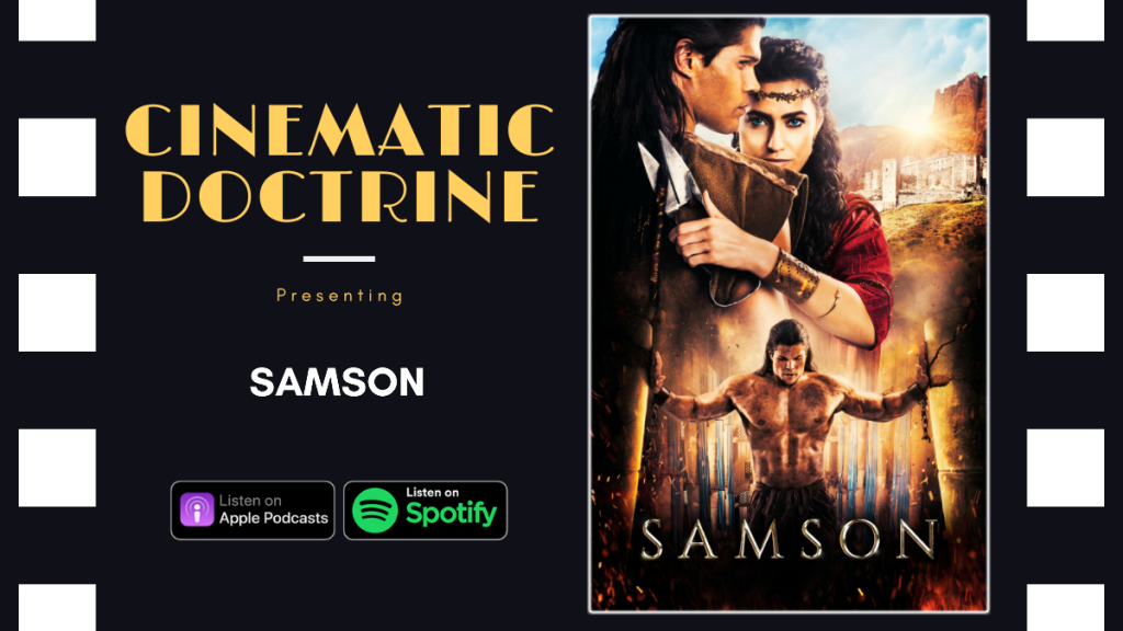 Cinematic Doctrine Christian Movie Podcast Reviews Pureflix Samson CinDoc