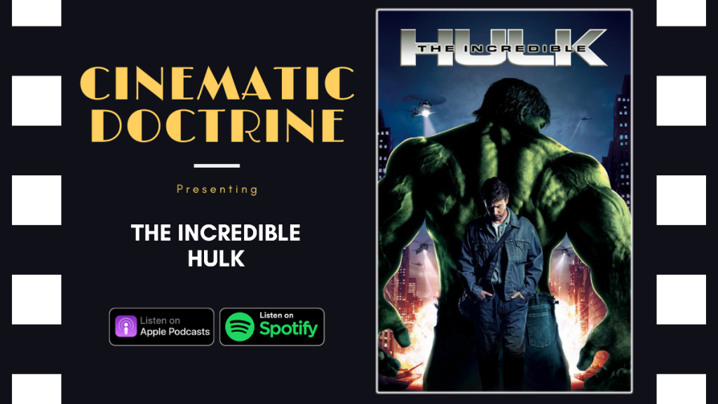 Cinematic Doctrine Christian Movie Podcast talks Disney Marvel The Incredible Hulk CinDoc