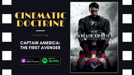 Cinematic Doctrine Christian Movie Podcast talks Disney Marvel Captain America The First Avenger CinDoc