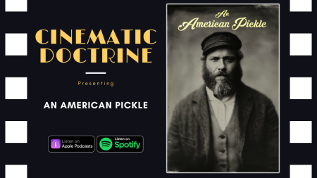 Christian Movie Podcast Cinematic Doctrine talks Seth Rogan An American Pickle HBOmax