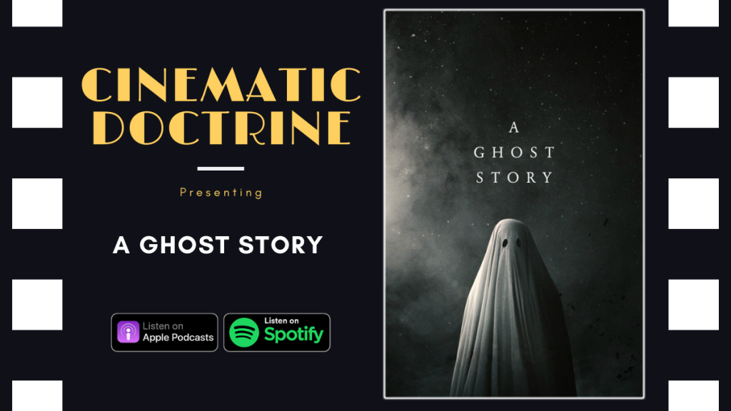 Christian Movie Podcast Cinematic Doctrine discusses David Lowery A24 A Ghost Story with Casey Affleck Rooney Mara
