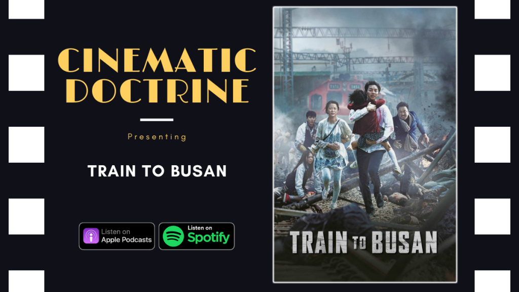 Christian Movie Podcast Cinematic Doctrine talks and reviews Korean Zombie Movie Train to Busan